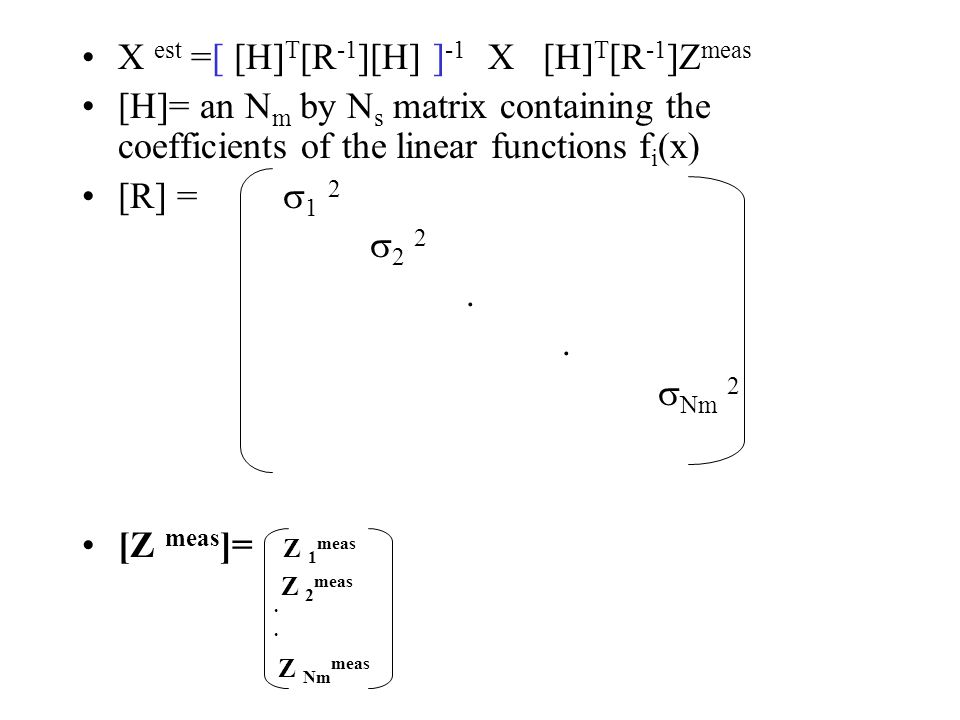 X est =[ [H]T[R-1][H] ]-1 X [H]T[R-1]Zmeas